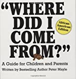 Where Did I Come From?: A Guide for Children and Parents, African-American Edition (0818406089) by Peter Mayle
