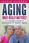Aging: What Really Matters?: A Comple...