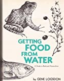 Getting Food From Water: A Guide to Backyard Aquaculture (0878572325) by Logsdon, Gene