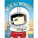 We're All Wonders Audiobook by R. J. Palacio Narrated by Kivilighan De Montebello