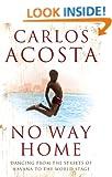 No Way Home: A Cuban Dancer's Story: A Cuban Dancer's Story