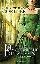 DIE VATIKANISCHE PRINZESSIN: HISTORISCHER ROMAN (GERMAN EDITION)