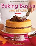 Baking Basics and Beyond: Learn These Simple Techniques and Bake Like a Pro by Pat Sinclair (Dec 6 2011)