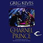 The Charnel Prince: The Kingdoms of Thorn and Bone, Book 2 (       UNABRIDGED) by Greg Keyes Narrated by Patrick Michael