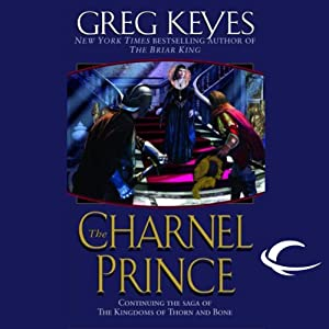 The Charnel Prince: The Kingdoms of Thorn and Bone, Book 2 | [Greg Keyes]