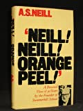 'NEILL! NEILL! ORANGE PEEL!' a personal view iof ninety years by the founder of Summerhill School (029776554X) by A. S. NEILL