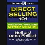 Direct Selling 101: Achieve Financial Success Through Network Marketing |  Neil,Dana Phillips