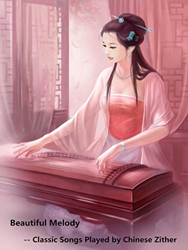 Clip: Beautiful Melody -- Classic Songs Played by Chinese Zither