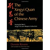 The Xingyi Quan of the Chinese Army: A Complete Translation of Huang Bo Nien's Xingyi Fist and Weapon Instruction with Applications and Theoryby Dennis Rovere