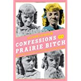 Confessions Of A Prairie Bitch: How I Survived Nellie Oleson and Learned to Love Being Hatedby Alison Arngrim