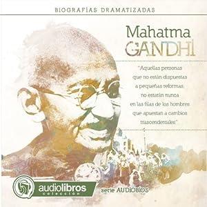 Mahatma Gandhi: Biografía Dramatizada: [Mahatma Gandhi: Dramatized Biography] | [Alvaro Colazo]
