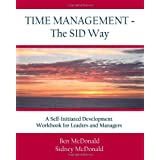 Time Management - The SID Way: A Self-Initiated Development Workbook for Leaders and Managers ~ Ben McDonald
