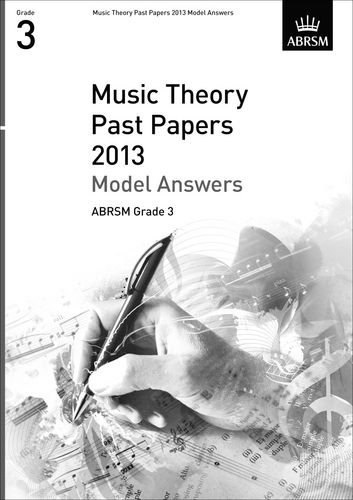 Music Theory Past Papers 2013 Model Answers, ABRSM Grade 3 (Theory of Music Exam papers & answers (ABRSM))
