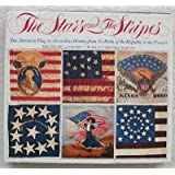 The Stars and the Stripes: the American Flag As Art and As History from the Birth of the Republic to the Present...