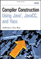 Compiler Construction Using Java, JavaCC, and Yacc Front Cover