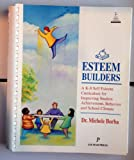 Esteem Builders: A Self-Esteem Curriculum for Improving Student Achievement, Behavior & School-Home Climate