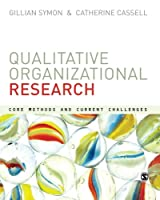 Qualitative Organizational Research: Core Methods and Current Challenges Front Cover