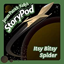 Itsy Bitsy Spider Audiobook by James Patrick Kelly Narrated by James Patrick Kelly