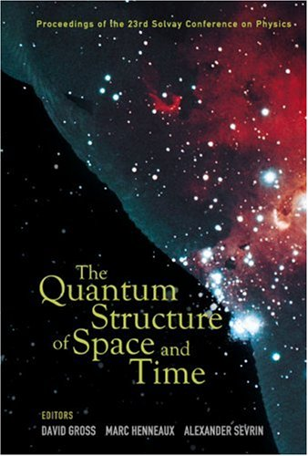 The Quantum Structure of Space and Time: Proceedings of the 23rd Solvay Conference on Physics Brussels, Belgium 1-3 December 2005