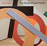 img - for Raw Color: The Circles of David Smith (Sterling & Francine Clark Art Institute) book / textbook / text book