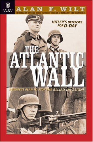 The Atlantic Wall: Hitler's Defenses for D-Day 1941-1944, Alan F. Wilt
