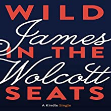 Wild in the Seats (       UNABRIDGED) by James Wolcott Narrated by Jeff Woodman