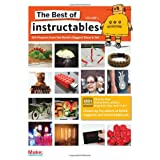 "The Best of Instructables Volume I: Do-It-Yourself Projects from the World's Biggest Show & Tellvon ""The Editors of MAKE"""