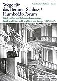: Wege für das Berliner Schloss ;Humboldt-Forum
