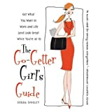 The Go-Getter Girl's Guide: Get What You Want in Work and Life (and Look Great While You're at It) ~ Debra Shigley