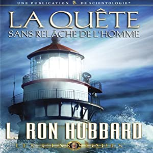 La Quête Sans Relâche de l'Homme [Man's Relentless Search] | [L. Ron Hubbard]