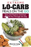 Extreme Lo-Carb Meals On The Go: Fast And Fabulous Solutions To Get You Through The Day