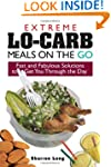 Extreme Lo-Carb Meals On The Go: Fast...