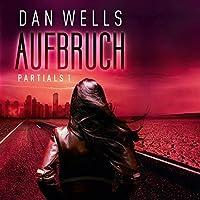 Aufbruch (Partials 1) Hörbuch von Dan Wells Gesprochen von: Merete Brettschneider