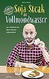 Markus Barth �Soja-Steak an Vollmondwasser: Das Handbuch der �bersch�tzten Lebensmittel� bestellen bei Amazon.de