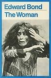 The Woman (Modern Plays) (0413459209) by Bond, Edward