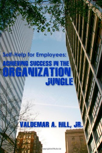 Self-help for Employees: Achieving Success in the Organization Jungle