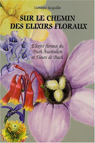 livre sur le chemin des lixirs floraux elixirs. Black Bedroom Furniture Sets. Home Design Ideas