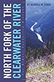 img - for North Fork of the Clearwater River: The Almost Forgotten History book / textbook / text book