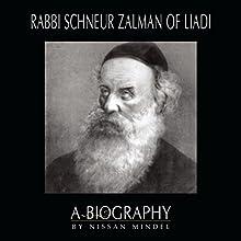 Rabbi Schneur Zalman of Liadi: A Biography (       UNABRIDGED) by Nissan Mindel Narrated by Shlomo Zacks