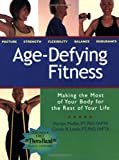 Age Defying Fitness: Making the Most of Your Body for the Rest of Your Life