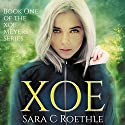 Xoe: Xoe Meyers Series, Book 1 Audiobook by Sara C. Roethle Narrated by Lindsay Zana