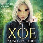 Xoe: Xoe Meyers Series, Book 1 | Sara C. Roethle