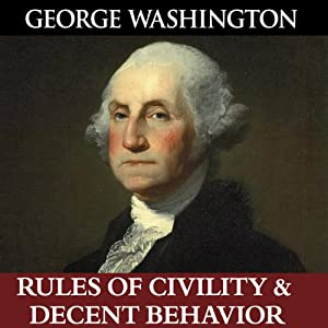 George Washington's Rules of Civility & Decent Behavior | [George Washington]