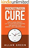 Procrastination Cure: How to Make Priority List to Stop Procrastinating and Improve Your Memory and Concentration (Procrastinator, Getting Things Done, Procrastinator, Improve Memory)