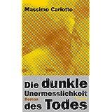 """Die dunkle Unermesslichkeit des Todes: Romanvon """"Massimo Carlotto"""""""