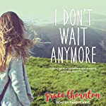 I Don't Wait Anymore: Letting Go of Expectations and Grasping God's Adventure for You | Grace Thornton