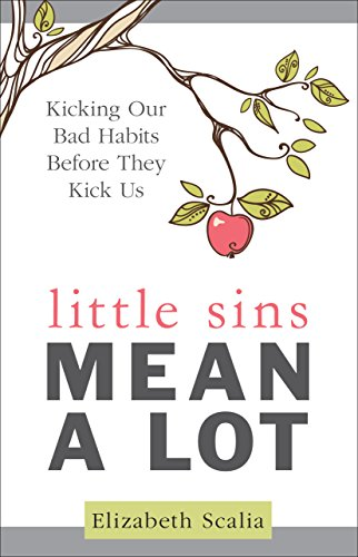 Download Little Sins Mean a Lot: Kicking Our Bad Habits Before They Kick Us