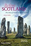 Alistair Moffat Before Scotland: The Story of Scotland Before History