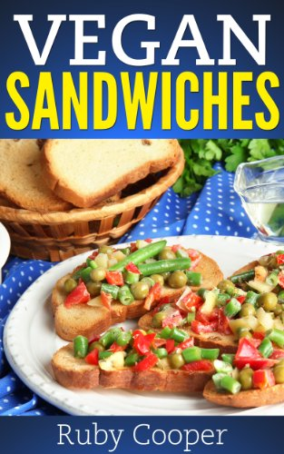 Vegan Cookbook: Vegan Sandwiches (Vegan Diet Plan for Health) (weight loss motivation) Healthy (Easy-to-Make Sandwiches You Don't Have to Be Vegan to Love) ... & Low Fat Lifestyle (Cookbooks Book 1) by Ruby Cooper