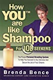 How YOU Are Like Shampoo for Job Seekers: The proven Personal Branding System to help you succeed in any interview and secure the job of your dreams